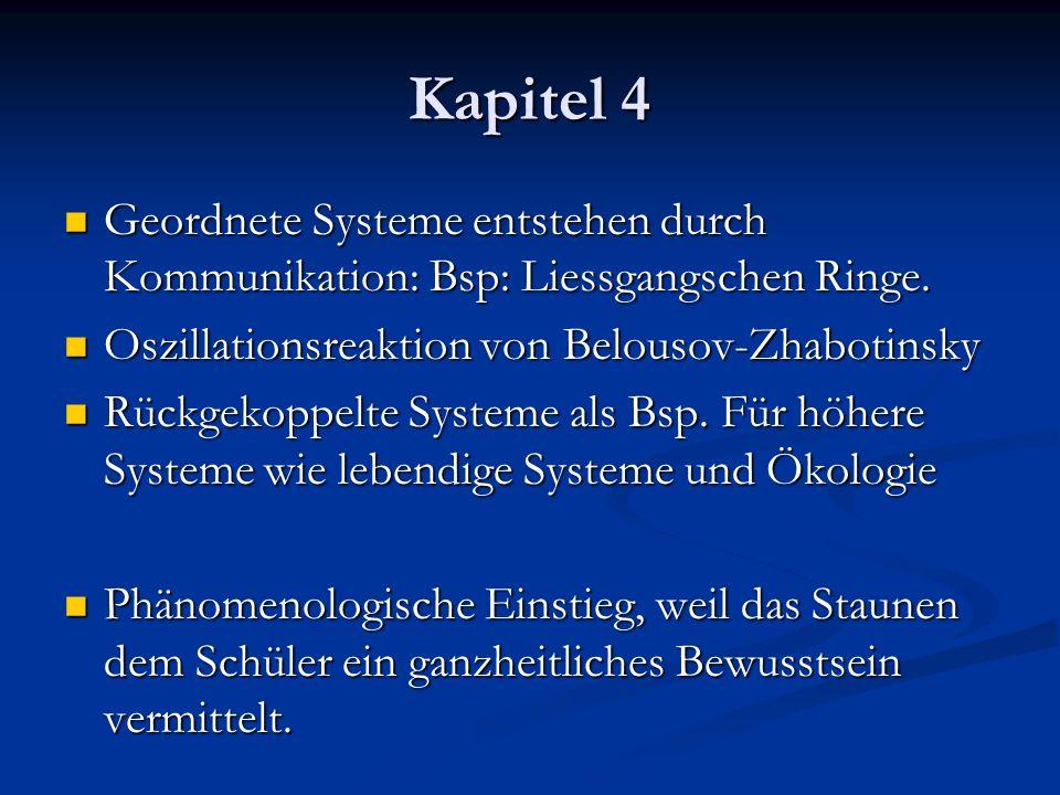Kapitel 4 Geordnete Systeme entstehen durch Kommunikation: Bsp: Liessgangschen Ringe. Oszillationsreaktion von Belousov-Zhabotinsky.