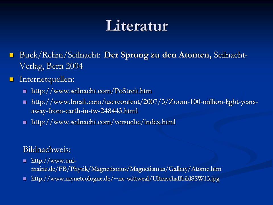 Literatur Buck/Rehm/Seilnacht: Der Sprung zu den Atomen, Seilnacht-Verlag, Bern 2004. Internetquellen:
