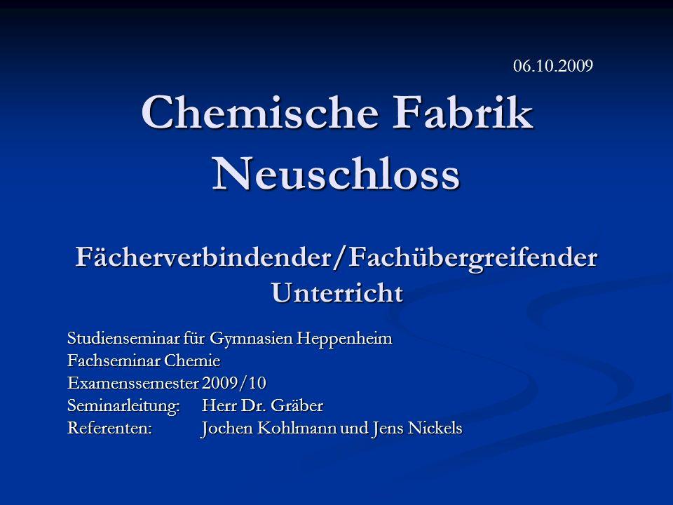 06.10.2009 Chemische Fabrik Neuschloss Fächerverbindender/Fachübergreifender Unterricht. Studienseminar für Gymnasien Heppenheim.
