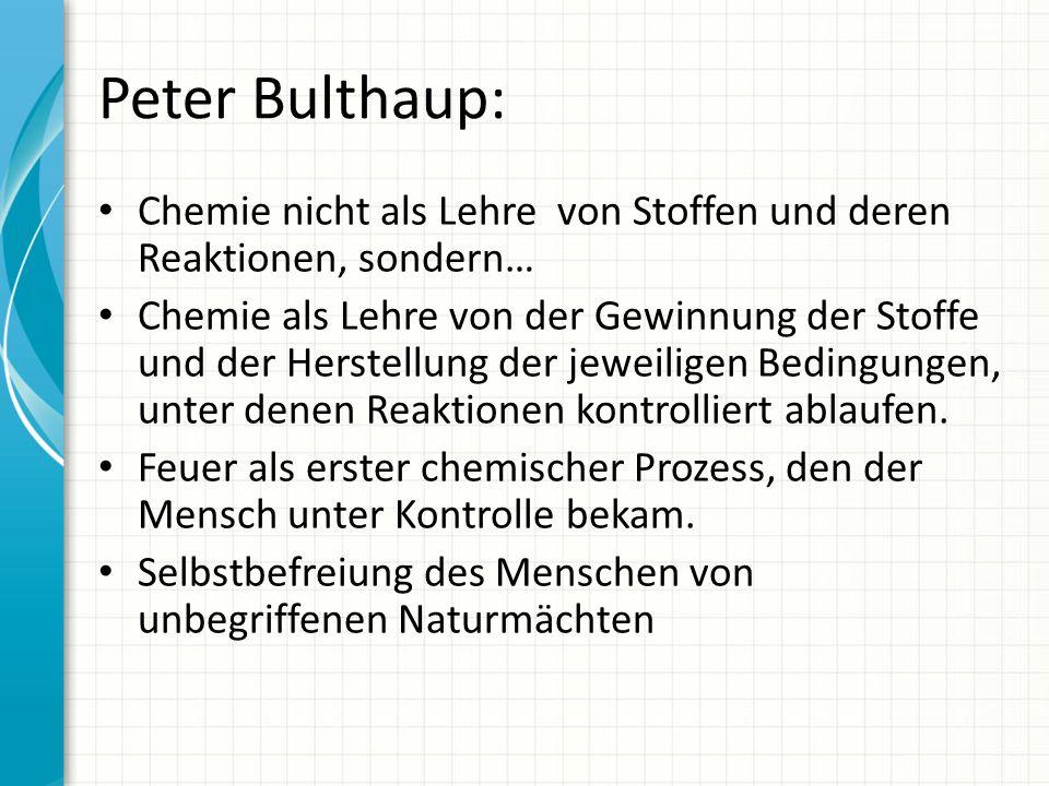 Peter Bulthaup: Chemie nicht als Lehre von Stoffen und deren Reaktionen, sondern…