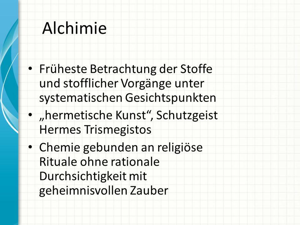 Alchimie Früheste Betrachtung der Stoffe und stofflicher Vorgänge unter systematischen Gesichtspunkten.