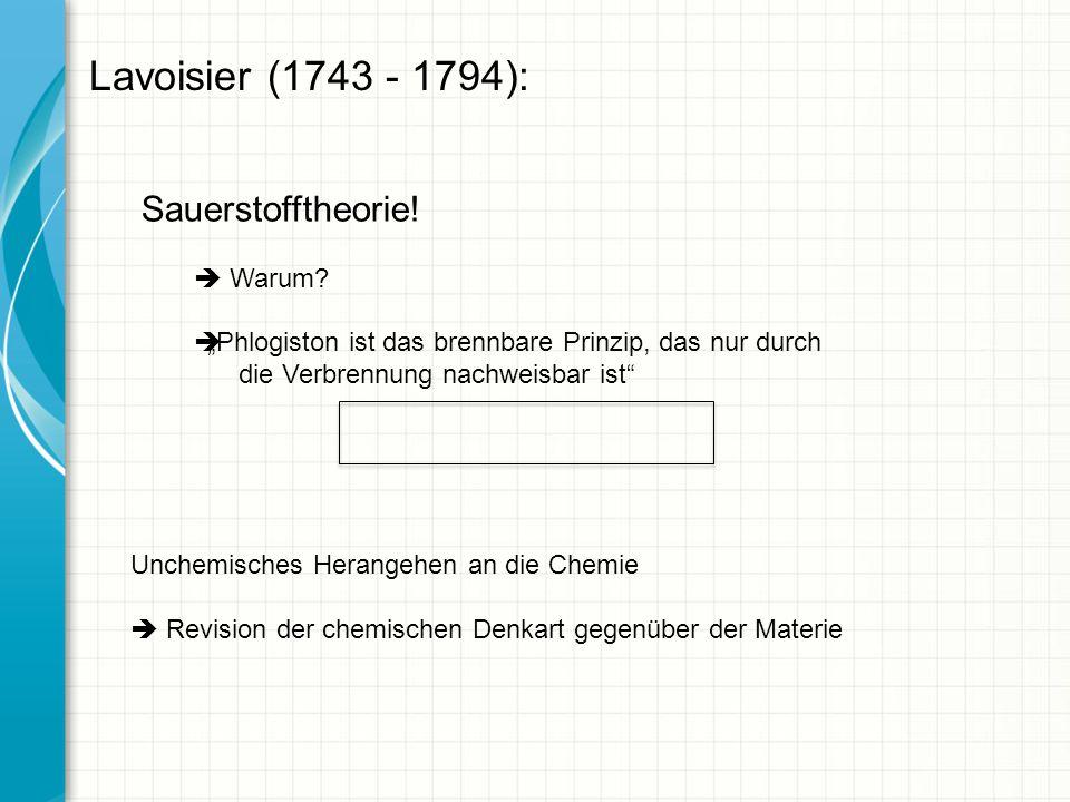 Lavoisier (1743 - 1794): Sauerstofftheorie!  Warum