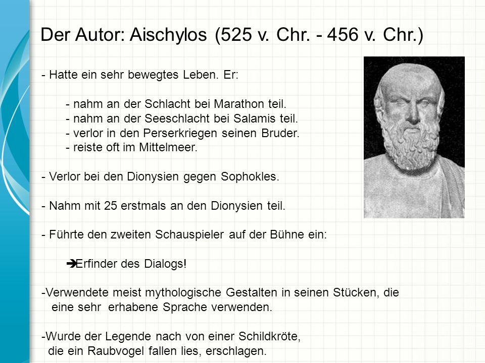 Der Autor: Aischylos (525 v. Chr. - 456 v. Chr.)