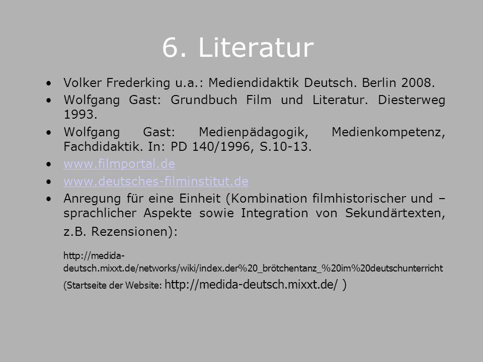 6. Literatur Volker Frederking u.a.: Mediendidaktik Deutsch. Berlin 2008. Wolfgang Gast: Grundbuch Film und Literatur. Diesterweg 1993.