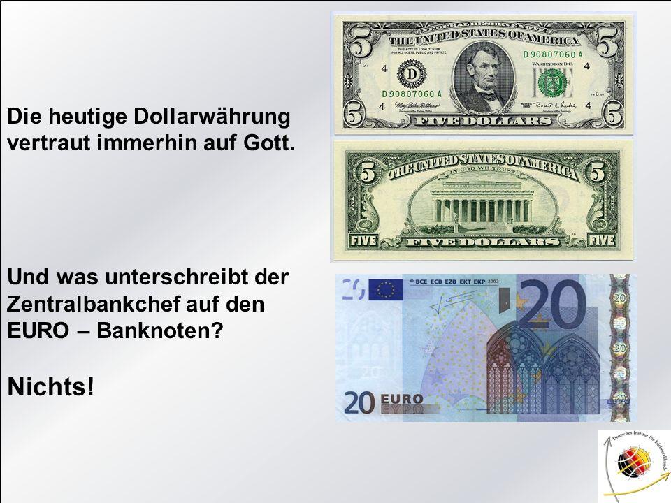 Die heutige Dollarwährung vertraut immerhin auf Gott