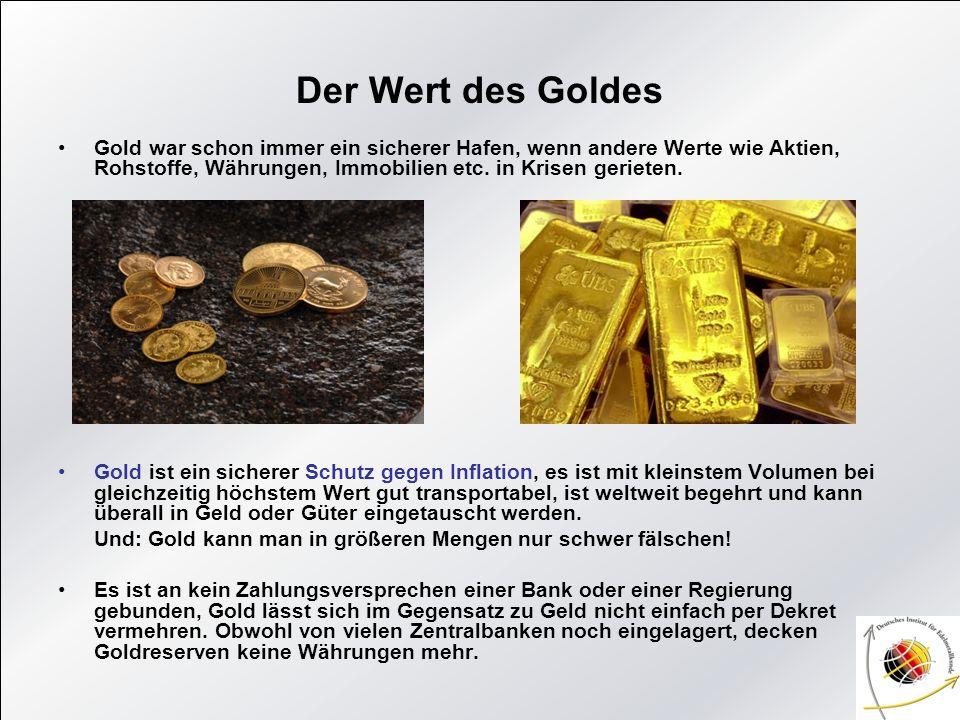 Der Wert des Goldes Gold war schon immer ein sicherer Hafen, wenn andere Werte wie Aktien, Rohstoffe, Währungen, Immobilien etc. in Krisen gerieten.
