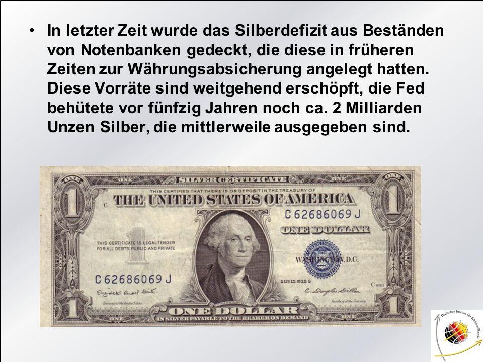 In letzter Zeit wurde das Silberdefizit aus Beständen von Notenbanken gedeckt, die diese in früheren Zeiten zur Währungsabsicherung angelegt hatten.