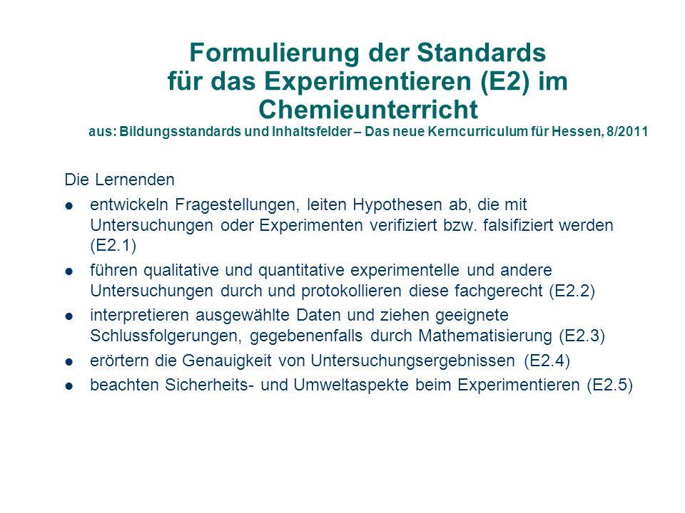 Formulierung der Standards für das Experimentieren (E2) im Chemieunterricht aus: Bildungsstandards und Inhaltsfelder – Das neue Kerncurriculum für Hessen, 8/2011