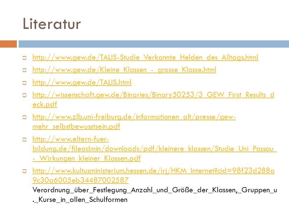 Literatur http://www.gew.de/TALIS-Studie_Verkannte_Helden_des_Alltags.html. http://www.gew.de/Kleine_Klassen_-_grosse_Klasse.html.