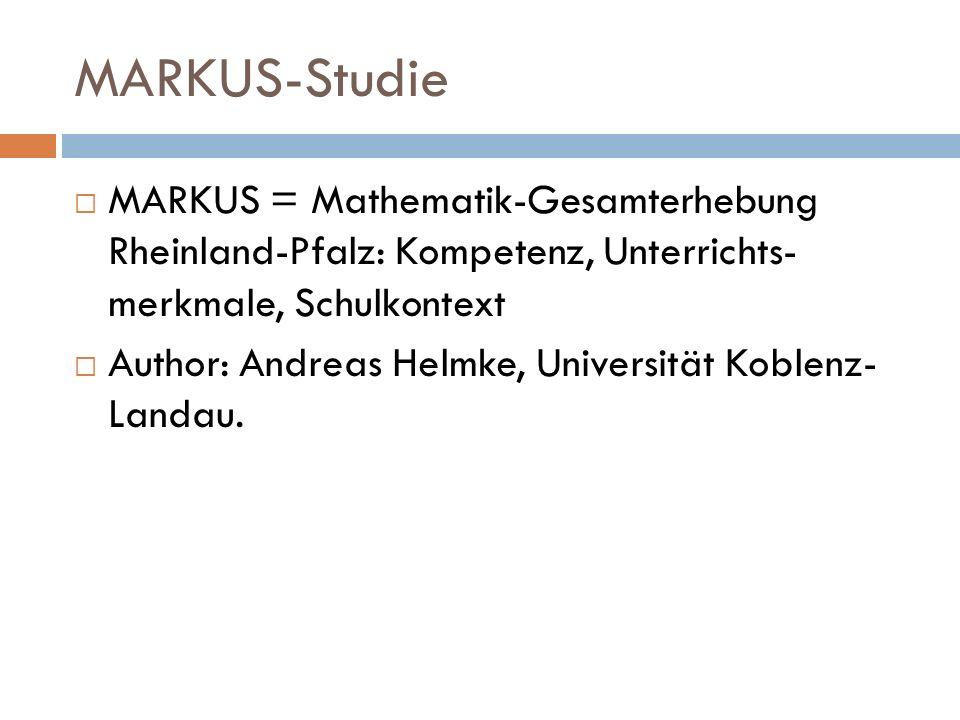 MARKUS-Studie MARKUS = Mathematik-Gesamterhebung Rheinland-Pfalz: Kompetenz, Unterrichts- merkmale, Schulkontext.