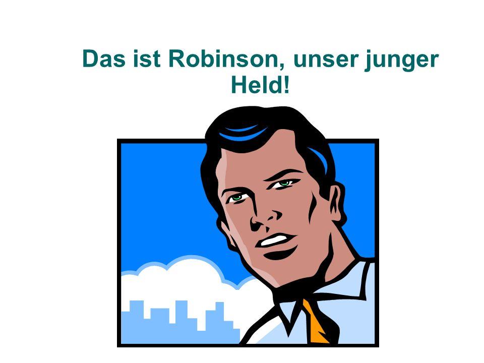 Das ist Robinson, unser junger Held!