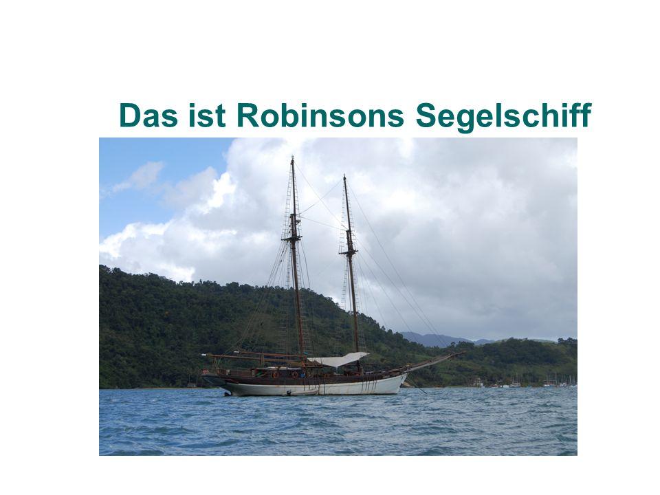 Das ist Robinsons Segelschiff