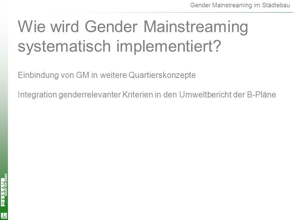 System.Implem. Wie wird Gender Mainstreaming systematisch implementiert Einbindung von GM in weitere Quartierskonzepte.