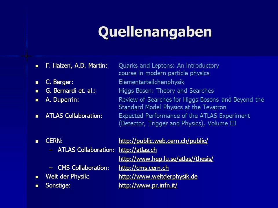 QuellenangabenF. Halzen, A.D. Martin: Quarks and Leptons: An introductory course in modern particle physics.