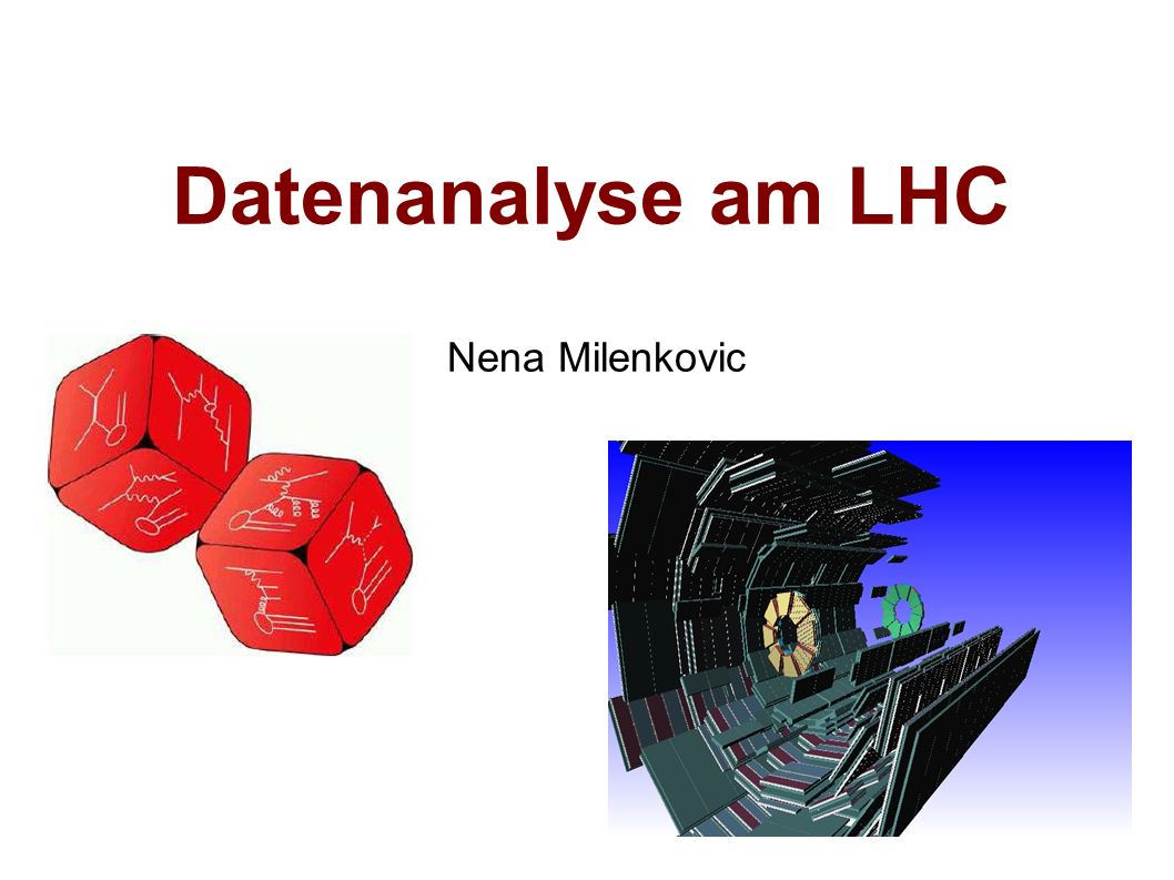 Datenanalyse am LHC Nena Milenkovic