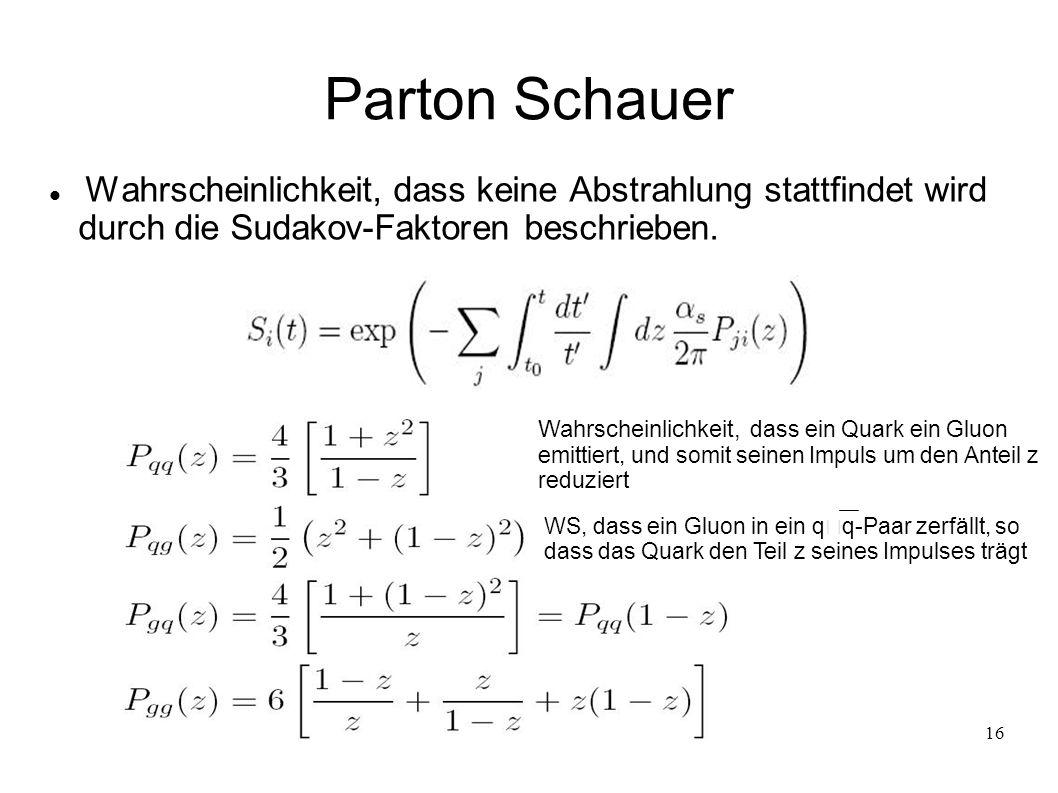 Parton Schauer Wahrscheinlichkeit, dass keine Abstrahlung stattfindet wird. durch die Sudakov-Faktoren beschrieben.