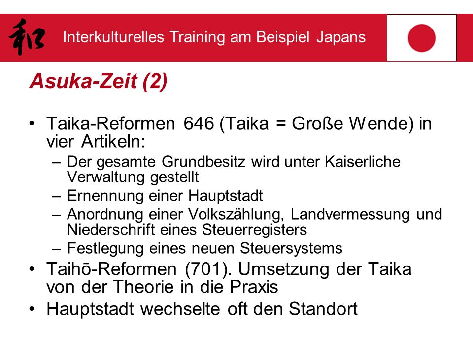 Asuka-Zeit (2) Taika-Reformen 646 (Taika = Große Wende) in vier Artikeln: Der gesamte Grundbesitz wird unter Kaiserliche Verwaltung gestellt.