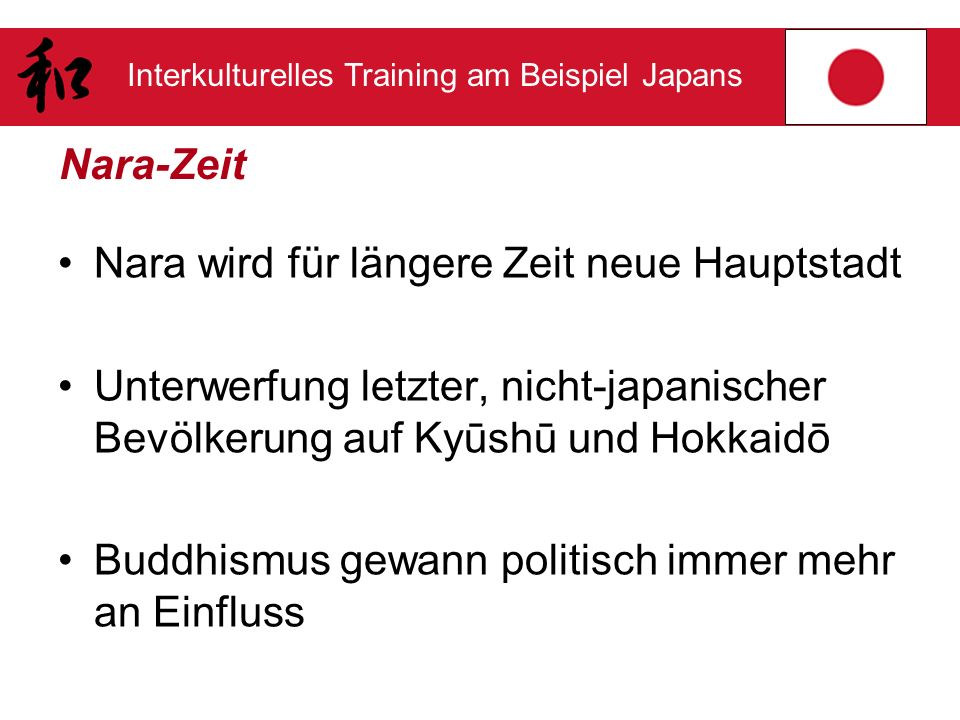 Nara-Zeit Nara wird für längere Zeit neue Hauptstadt. Unterwerfung letzter, nicht-japanischer Bevölkerung auf Kyūshū und Hokkaidō.