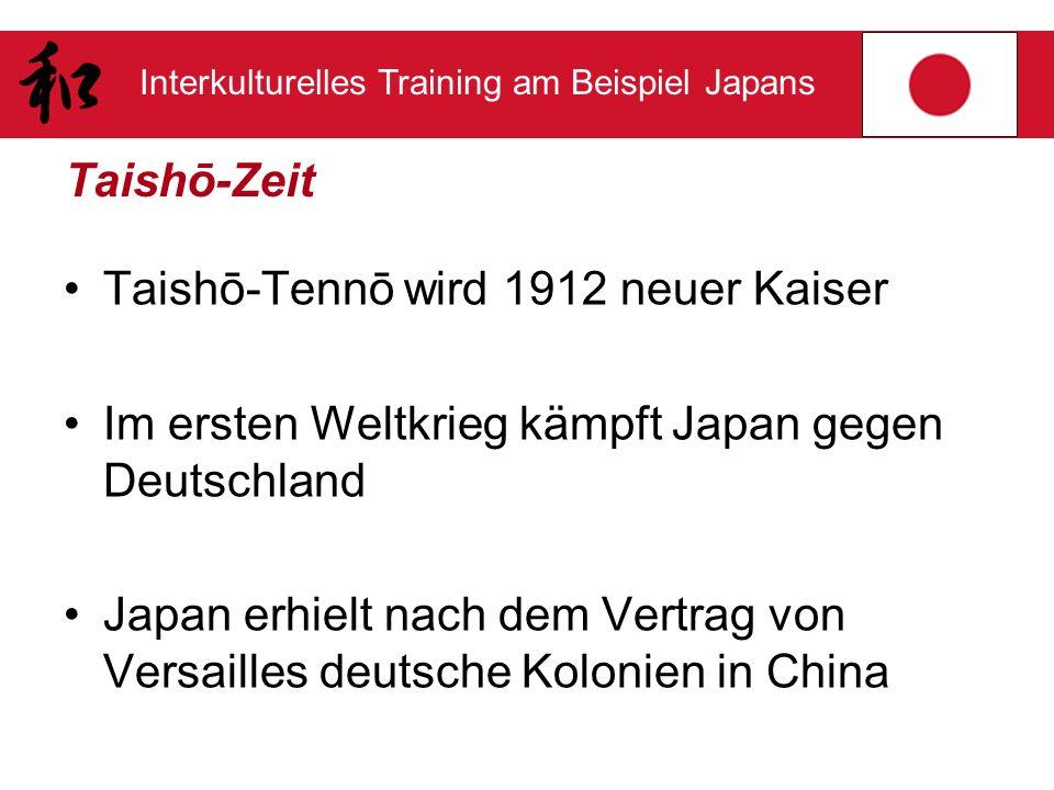 Taishō-Zeit Taishō-Tennō wird 1912 neuer Kaiser. Im ersten Weltkrieg kämpft Japan gegen Deutschland.