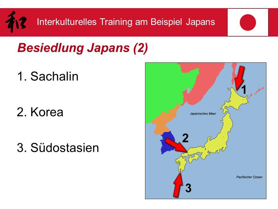 Besiedlung Japans (2) 1. Sachalin 2. Korea 3. Südostasien