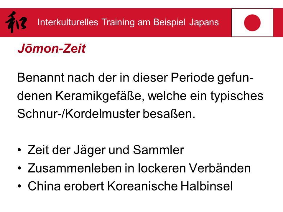 Jōmon-Zeit Benannt nach der in dieser Periode gefun- denen Keramikgefäße, welche ein typisches. Schnur-/Kordelmuster besaßen.
