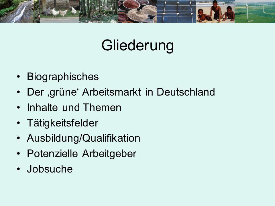 Gliederung Biographisches Der 'grüne' Arbeitsmarkt in Deutschland