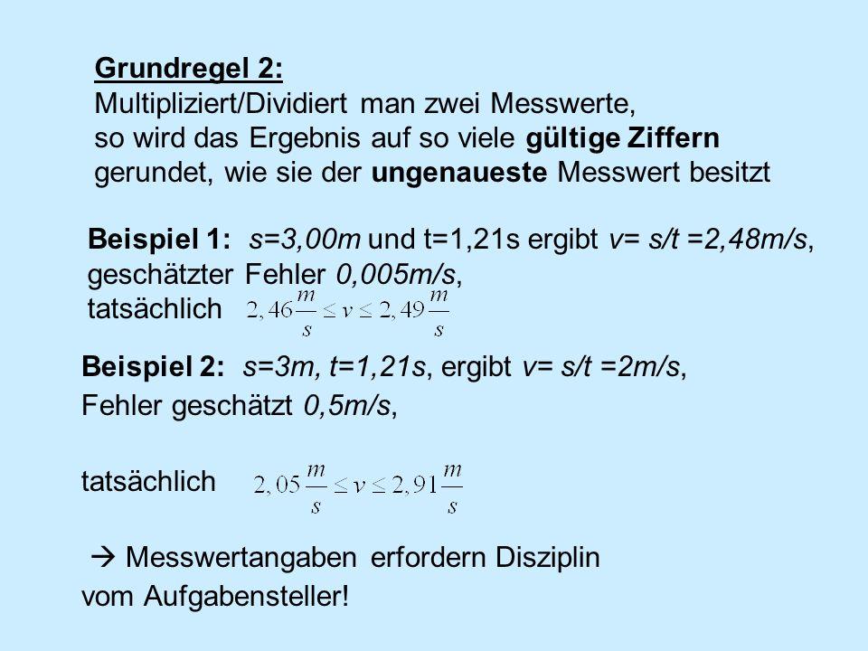 Grundregel 2:Multipliziert/Dividiert man zwei Messwerte, so wird das Ergebnis auf so viele gültige Ziffern.