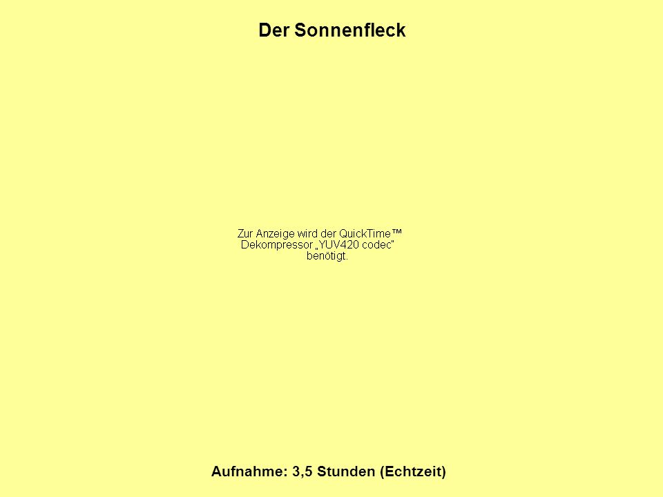 Der Sonnenfleck Aufnahme: 3,5 Stunden (Echtzeit)