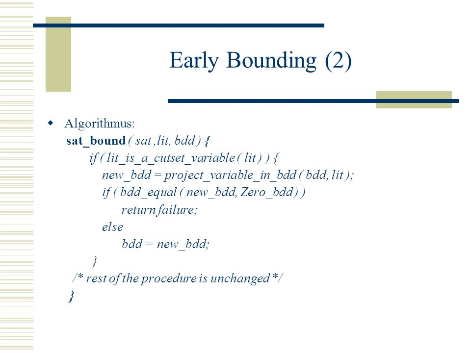 Early Bounding (2) Algorithmus: sat_bound ( sat ,lit, bdd ) {