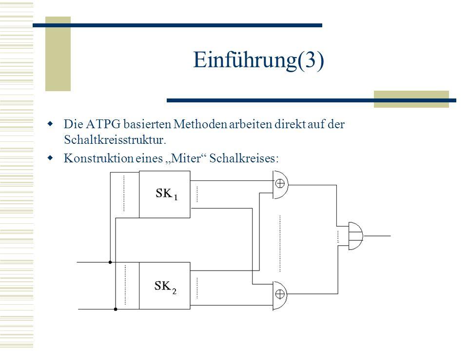 """Einführung(3) Die ATPG basierten Methoden arbeiten direkt auf der Schaltkreisstruktur. Konstruktion eines """"Miter Schalkreises:"""