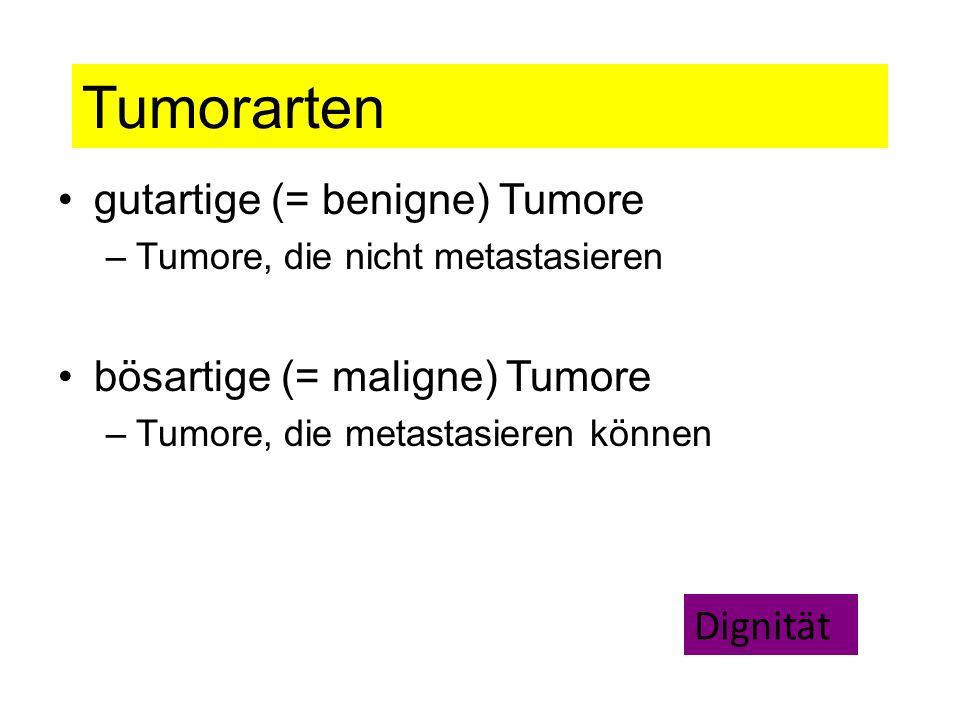 Tumorarten gutartige (= benigne) Tumore bösartige (= maligne) Tumore