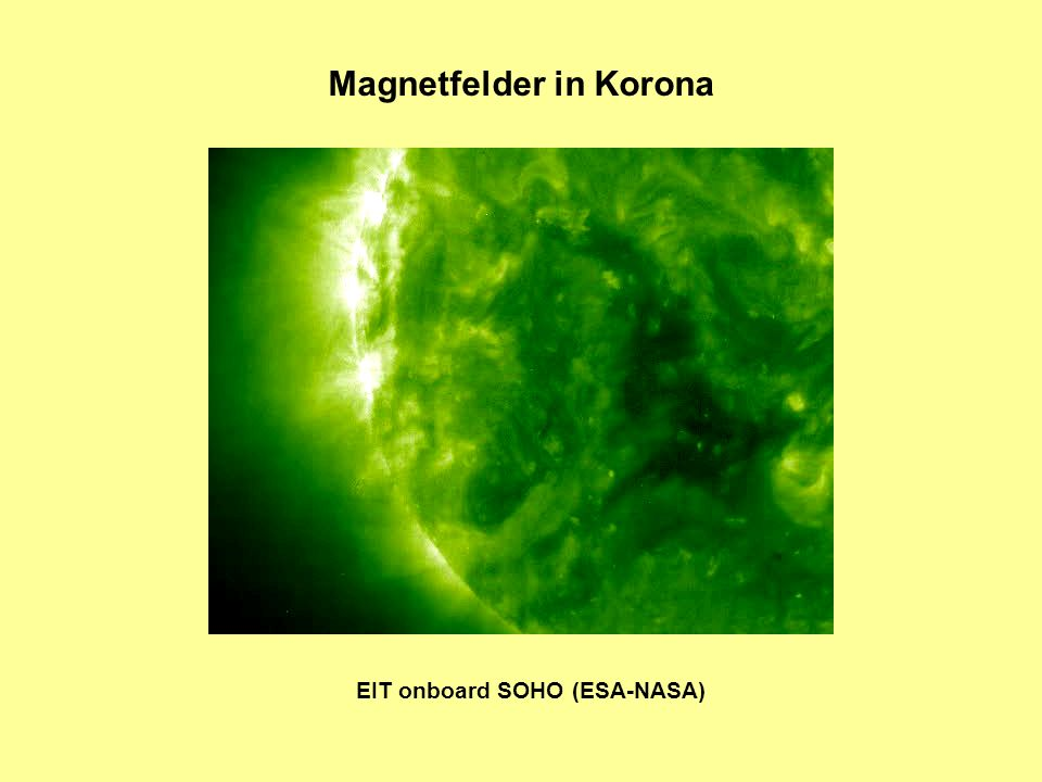 Magnetfelder in Korona EIT onboard SOHO (ESA-NASA)