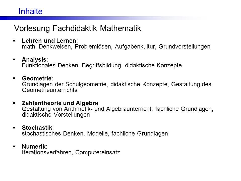 Inhalte Vorlesung Fachdidaktik Mathematik. Lehren und Lernen: math. Denkweisen, Problemlösen, Aufgabenkultur, Grundvorstellungen.