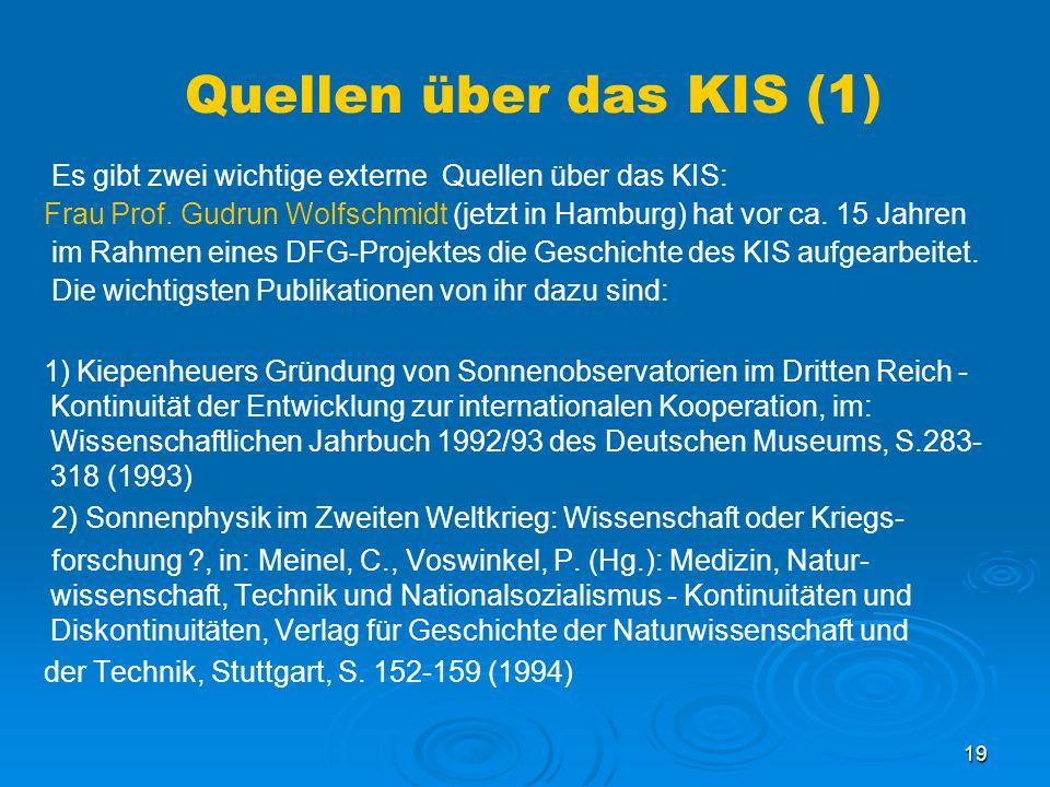 Quellen über das KIS (1) Es gibt zwei wichtige externe Quellen über das KIS: Frau Prof. Gudrun Wolfschmidt (jetzt in Hamburg) hat vor ca. 15 Jahren.