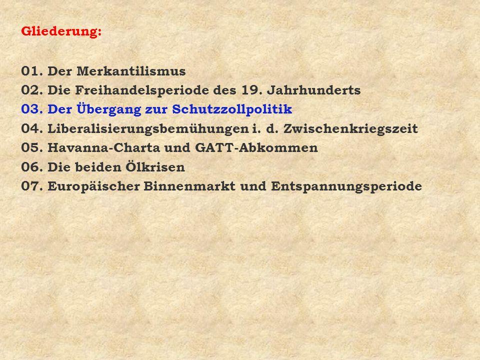 Gliederung: 01. Der Merkantilismus. 02. Die Freihandelsperiode des 19. Jahrhunderts. 03. Der Übergang zur Schutzzollpolitik.