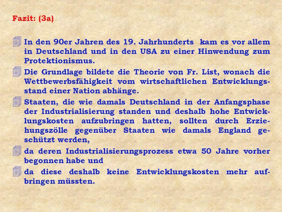 Fazit: (3a) In den 90er Jahren des 19. Jahrhunderts kam es vor allem in Deutschland und in den USA zu einer Hinwendung zum Protektionismus.