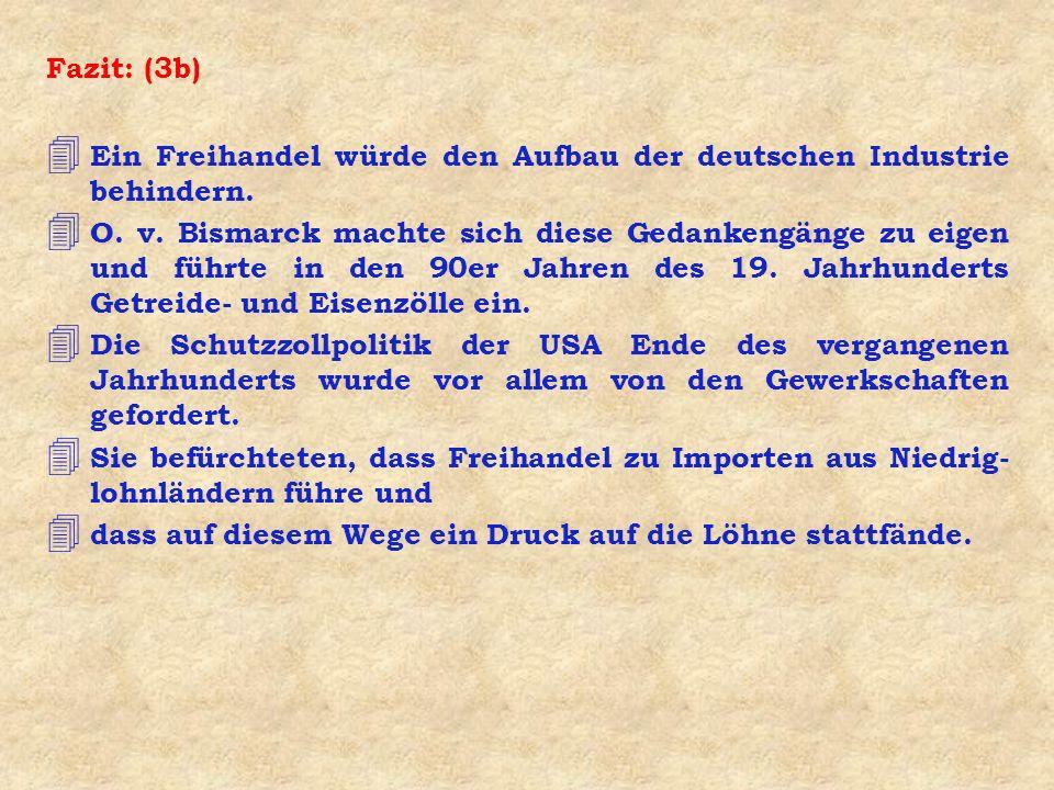 Fazit: (3b) Ein Freihandel würde den Aufbau der deutschen Industrie behindern.
