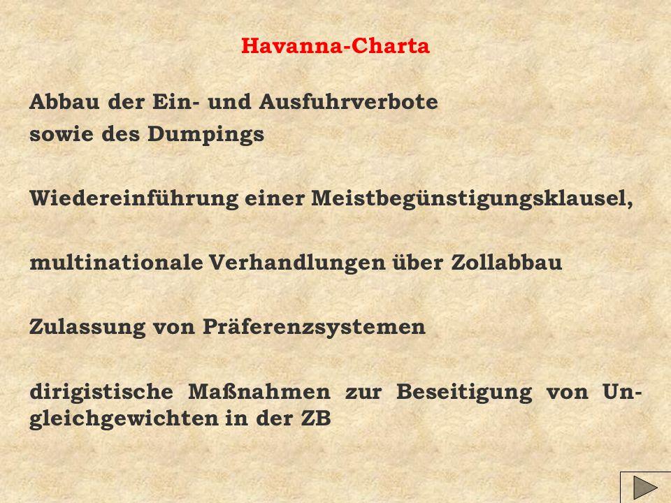 Havanna-Charta Abbau der Ein- und Ausfuhrverbote. sowie des Dumpings. Wiedereinführung einer Meistbegünstigungsklausel,