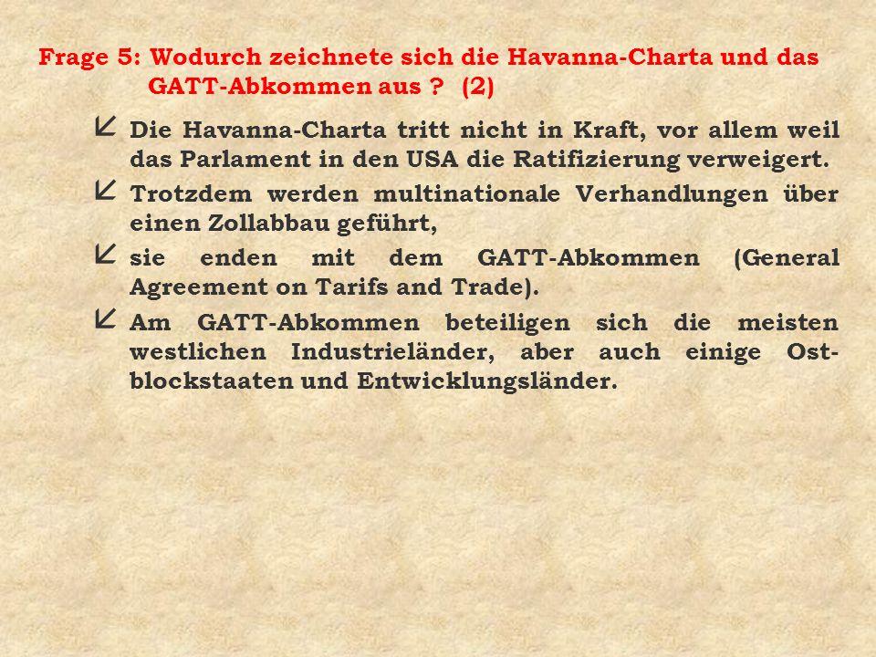 Frage 5: Wodurch zeichnete sich die Havanna-Charta und das GATT-Abkommen aus (2)