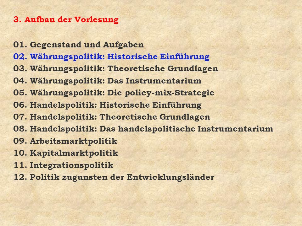 3. Aufbau der Vorlesung 01. Gegenstand und Aufgaben. 02. Währungspolitik: Historische Einführung. 03. Währungspolitik: Theoretische Grundlagen.
