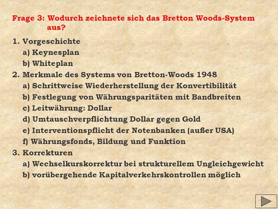 Frage 3: Wodurch zeichnete sich das Bretton Woods-System aus