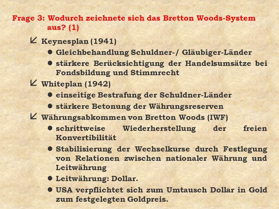 Frage 3: Wodurch zeichnete sich das Bretton Woods-System aus (1)