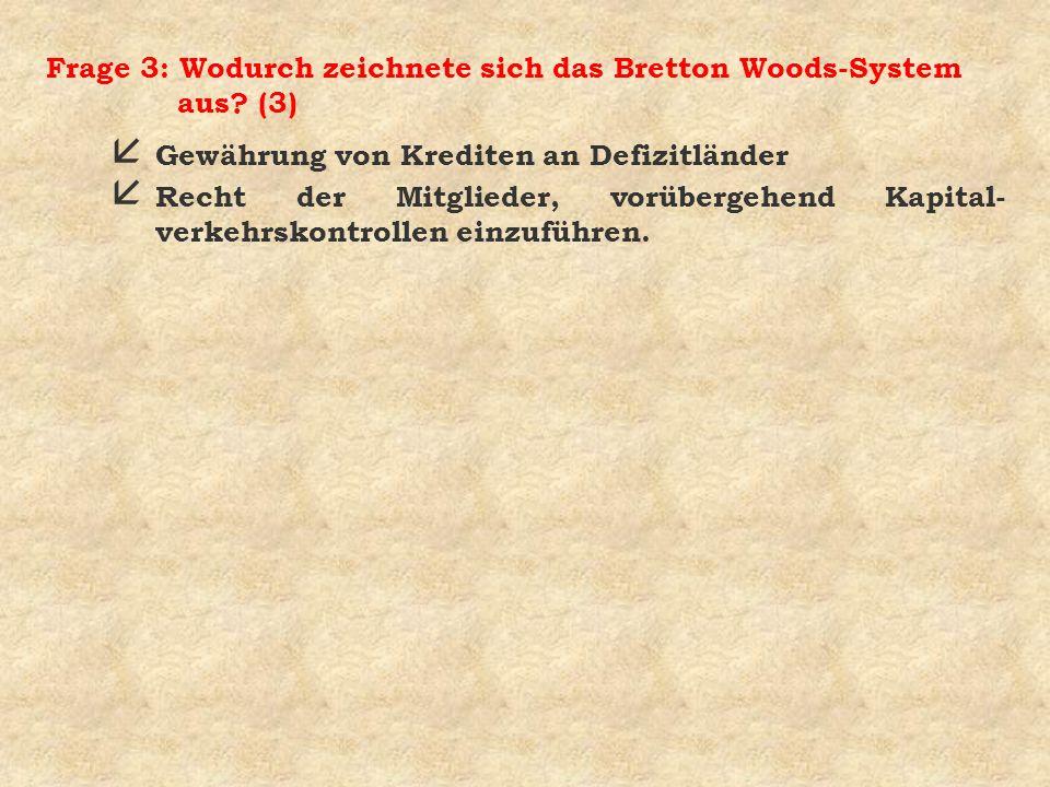 Frage 3: Wodurch zeichnete sich das Bretton Woods-System aus (3)