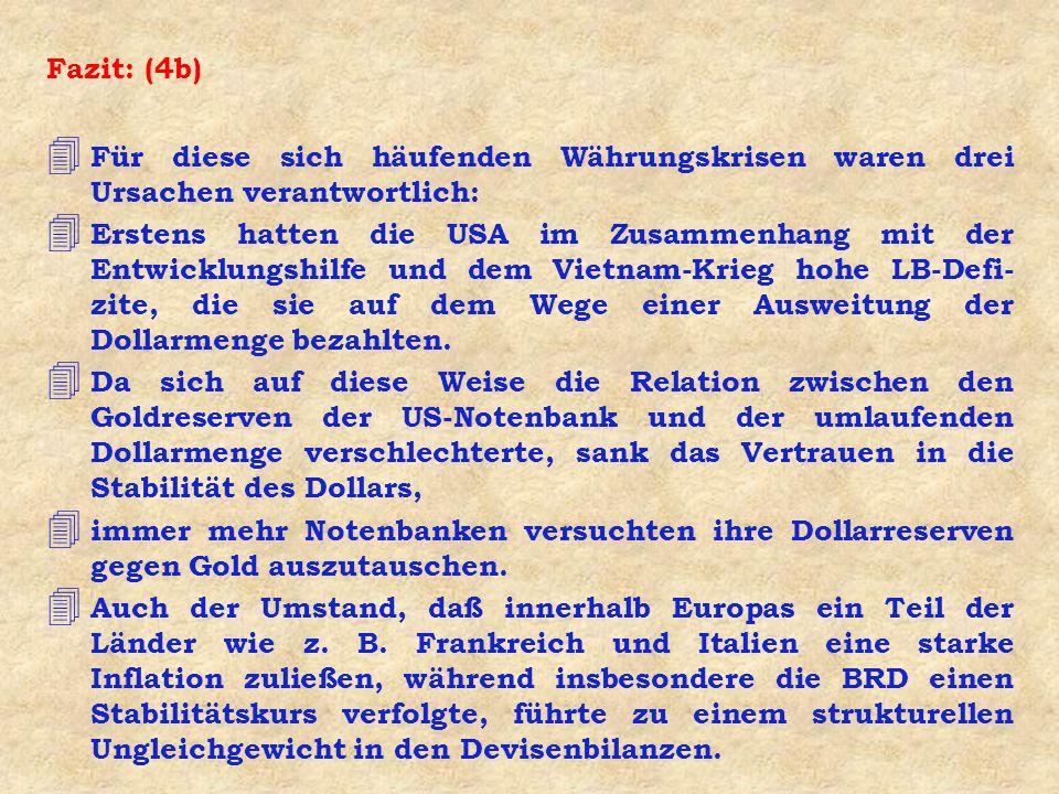 Fazit: (4b) Für diese sich häufenden Währungskrisen waren drei Ursachen verantwortlich: