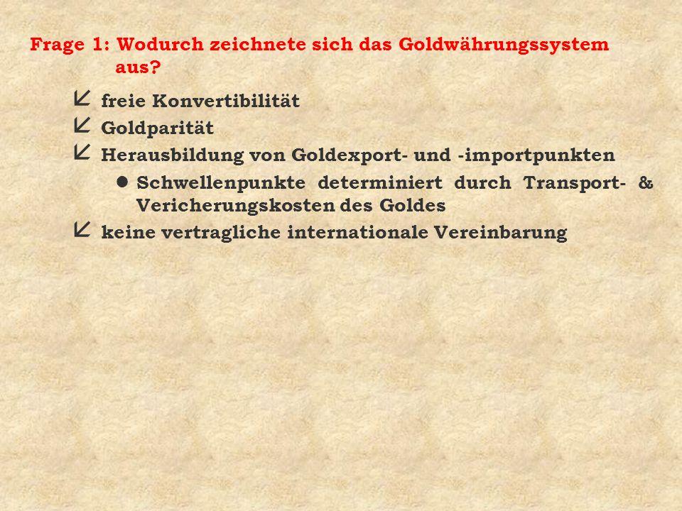 Frage 1: Wodurch zeichnete sich das Goldwährungssystem aus