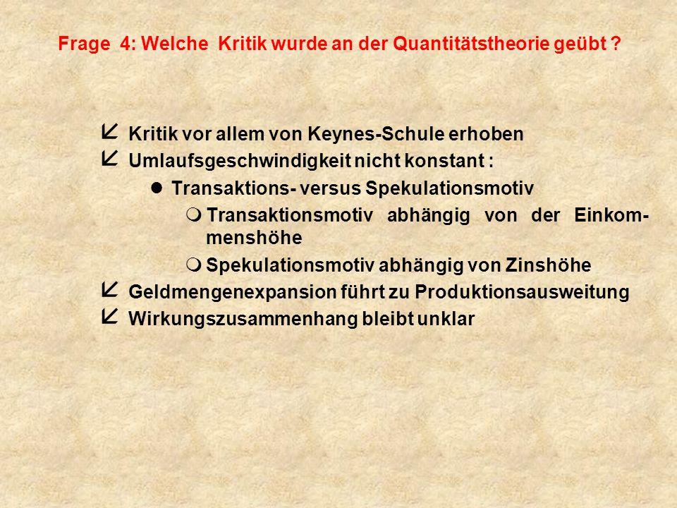 Frage 4: Welche Kritik wurde an der Quantitätstheorie geübt