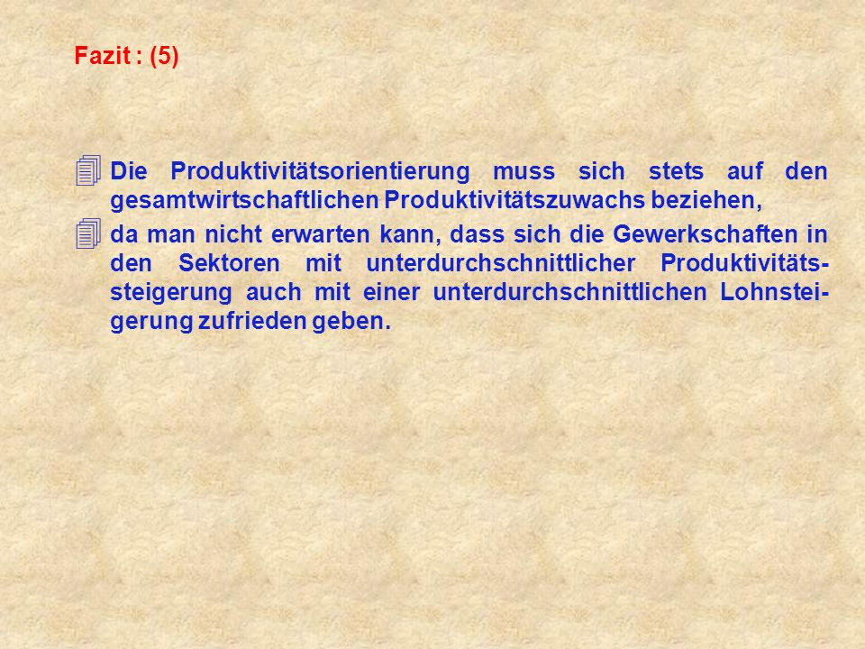 Fazit : (5) Die Produktivitätsorientierung muss sich stets auf den gesamtwirtschaftlichen Produktivitätszuwachs beziehen,
