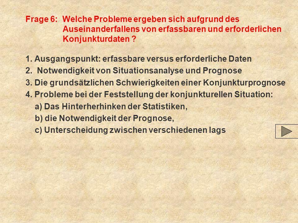 Frage 6: Welche Probleme ergeben sich aufgrund des Auseinanderfallens von erfassbaren und erforderlichen Konjunkturdaten