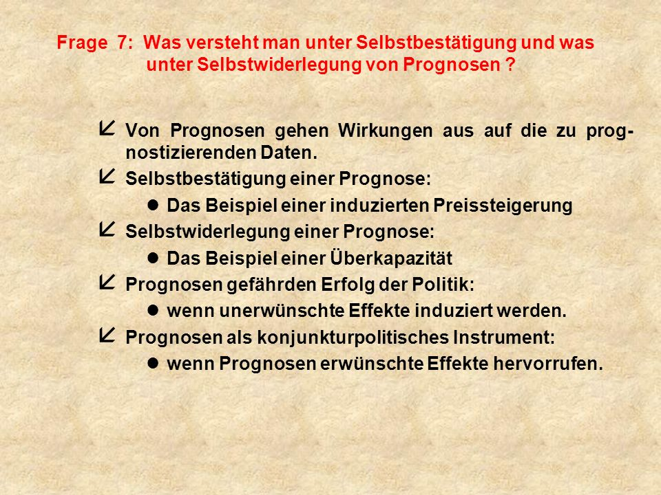 Frage 7: Was versteht man unter Selbstbestätigung und was unter Selbstwiderlegung von Prognosen