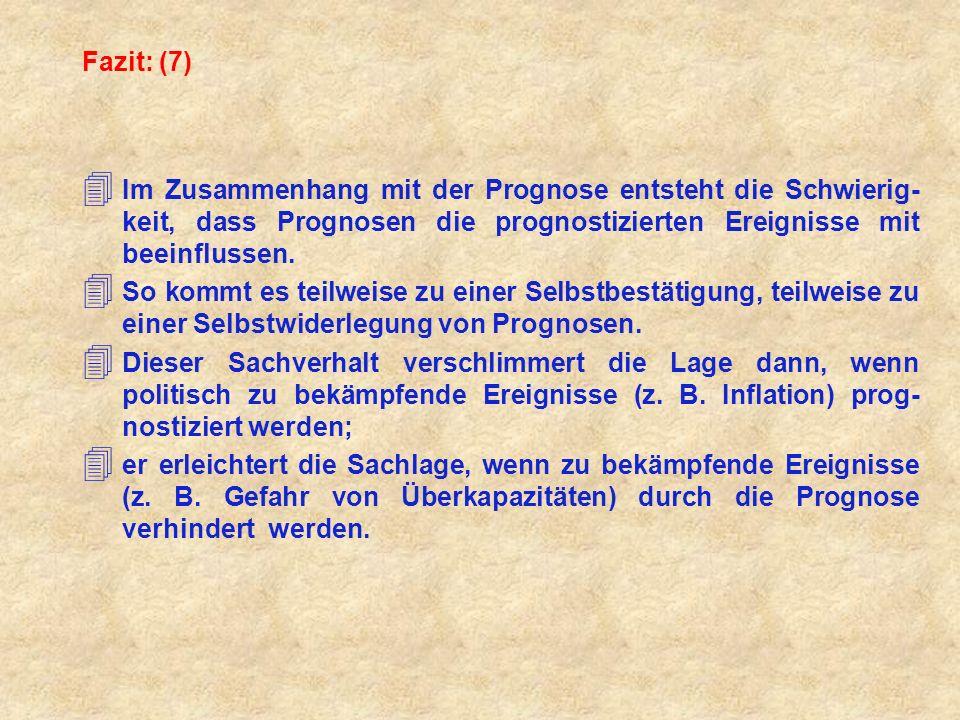 Fazit: (7) Im Zusammenhang mit der Prognose entsteht die Schwierig-keit, dass Prognosen die prognostizierten Ereignisse mit beeinflussen.